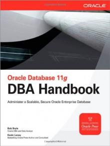 Oracle Database 11g DBA Handbook (Oracle Press) - Bob Bryla, Kevin Loney