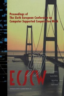 Ecscw 99: Proceedings of the Sixth European Conference on Computer Supported Cooperative Work 12 16 September 1999, Copenhagen, Denmark - Susanne Bodker, Morten Kyng, K Schmidt