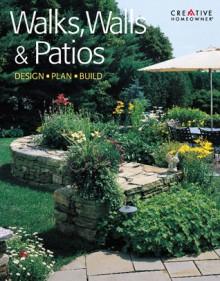 Walks, Walls & Patios: Plan, Design & Build - Fran J. Donegan, David Short