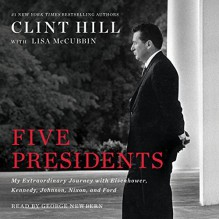 Five Presidents: My Extraordinary Journey with Eisenhower, Kennedy, Johnson, Nixon, and Ford - George Newbern,Lisa McCubbin,Clint Hill