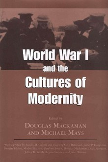 World War I and the Cultures of Modernity - Douglas Mackaman, Douglas Mackaman