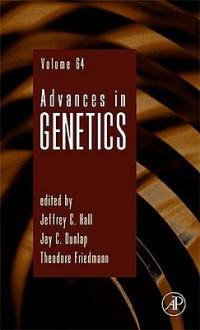 Advances in Genetics, Volume 64 - Jeffrey C. Hall, Theodore Friedmann, Jay C. Dunlap