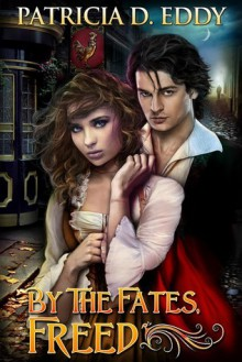 By the Fates, Freed - Patricia D. Eddy