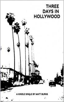 Three Days in Hollywood - Matt Burns