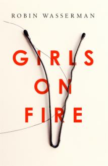 Girls on Fire - Robin Wasserman