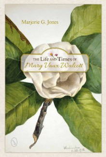 The Life and Times of Mary Vaux Walcott - Marjorie G. Jones