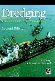Dredging: A Handbook for Engineers - R.N. Bray, J.M. Land