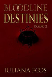 Bloodline Destinies (Bloodline #2) - Iuliana Foos