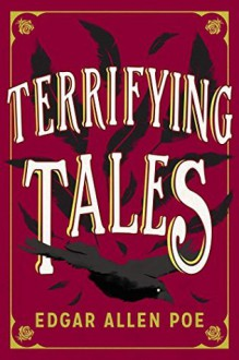 Terrifying Tales: Tell Tale Heart; The Cask of the Amontillado; The Masque of the Red Death; The Fall of the House of Usher; The Purloined Letter; The Pit and the Pendulum - Edgar Allan Poe