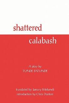Shattered Calabash - Tunde Fatunde