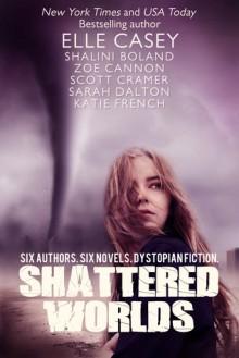 Shattered Worlds - Elle Casey,Shalini Boland,Zoe Cannon,Scott Cramer,Sarah Dalton,Katie French