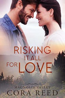 Risking it all for Love (Magnolia Valley Book 6) - Cora Reed
