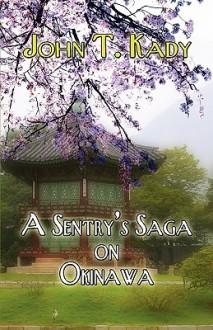 A Sentry's Saga on Okinawa - John Kady