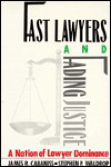 Fast Lawyers and Fading Justice: A Nation of Lawyer Dominance - James R. Cabaniss, Stepnen P. Waldrop