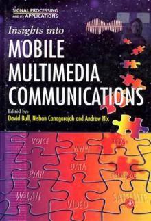 Insights Into Mobile Multimedia Communications - David R. Bull, David R. Bull