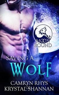 Saving a Wolf (Moonbound Book 6) - Krystal Shannan, Camryn Rhys