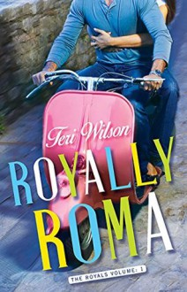 Royally Roma (The Royals Book 1) - Teri Wilson