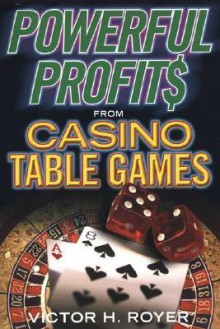 Powerful Profits From Casino Table Games - Victor Royer