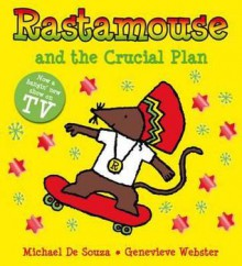 Rastamouse and the Crucial Plan. Genevieve Webster - Genevieve Webster