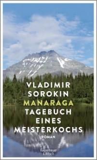 Manaraga.Tagebuch eines Meisterkochs: Roman - Vladimir Sorokin,Andreas Tretner