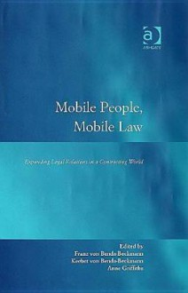 Mobile People, Mobile Law: Expanding Legal Relations in a Contracting World - Anne M. O. Griffiths