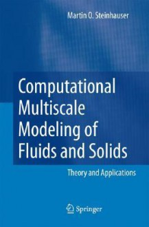 Computational Multiscale Modeling of Fluids and Solids: Theory and Applications - M.O. Steinhauser