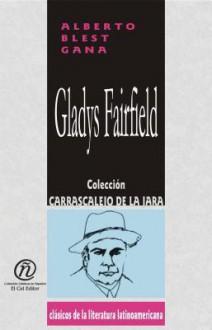 """Gladys Fairfield: Coleccin de Clsicos de La Literatura Latinoamericana """"Carrascalejo de La Jara"""" - Alberto Blest Gana"""