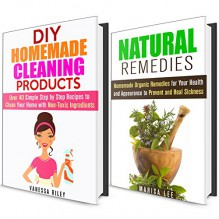 DIY Natural Remedies and Cleaning Recipes Box Set: Homemade Remedies and Cleaning Recipes to Prevent Allergies and Sickness for You and Your Family (Non-Toxic Recipes) - Marisa Lee, Vanessa Riley