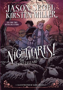 Nightmares! The Lost Lullaby - Jason Segel, Kirsten Miller, Karl Kwasny