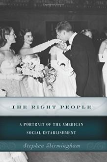 The Right People: A Portrait of the American Social Establishment - Stephen Birmingham