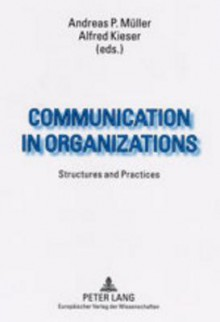 Communication In Organizations: Structures And Practices - Andreas P. Müller