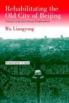 Rehabilitating the Old City of Beijing: A Project in the Ju'er Hutong Neighbourhood - Wu Liangyong