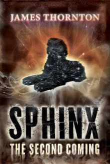Sphinx: The Second Coming - James Thorton