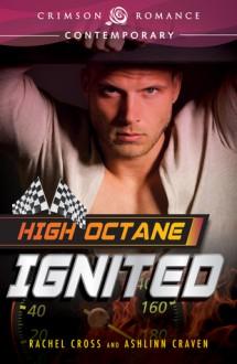 High Octane: Ignited - Ashlinn Craven,Rachel Cross