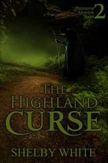 The Highland Curse (The Paranormal Adventure Series Book 2) - Shelby White