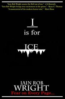 I is for Ice (A-Z of Horror Book 9) - Iain Rob Wright