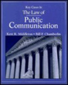 Key Cases in the Law of Public Communication - Kent R. Middleton, Bill F. Chamberlin
