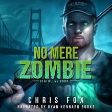 No Mere Zombie: Deathless, Book 2 - Chris Fox, Ryan Kennard Burke