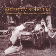 Berkeley Bohemia: Artist and Visionaries of the Early 20th Century - Ed Herny, Ed Henry, Katie Wadell, Shelley Rideout