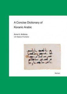A Concise Dictionary of Koranic Arabic - Arne A. Ambros