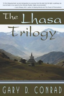 The Lhasa Trilogy - Gary D Conrad