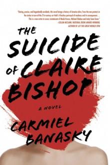 The Suicide of Claire Bishop - Carmiel Banasky