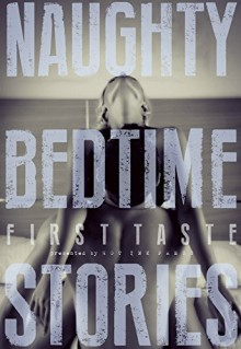Naughty Bedtime Stories: First Taste - Trixie Taylor,Ethan Radcliff,Aurelia Fray,Jennifer Raygoza,Inger Iversen,Zoe Adams,Elodie Parkes,Lexi Ostrow,Rue Volley,Olivia Harper