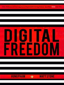 Digital Freedom: How Millions Are Carving Out a Dependable Living Online, and How YOU Can Too - Hung Pham,Matt Stone