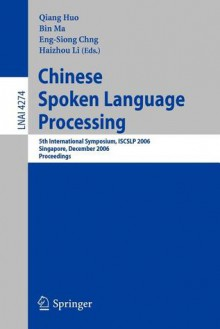 Chinese Spoken Language Processing: 5th International Symposium, Iscslp 2006, Singapore, December 13-16, 2006, Proceedings - Qiang Huo