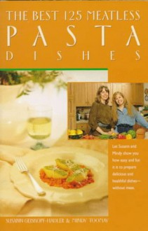 The Best 125 Meatless Pasta Dishes (The Best 125) - Susann Geiskopf-Hadler, Mindy Toomay