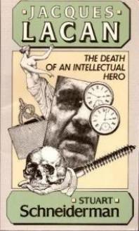 Jacques Lacan: The Death of an Intellectual Hero - Stuart Schneiderman