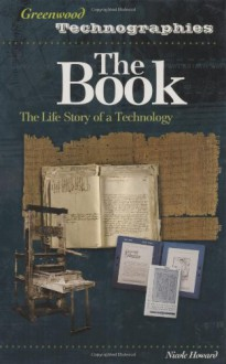 The Book: The Life Story of a Technology (Greenwood Technographies) - Nicole Howard, Greenwood Publishing Group