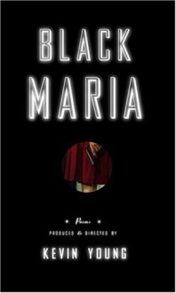 Black Maria: Poems Produced and Directed by - Kevin Young