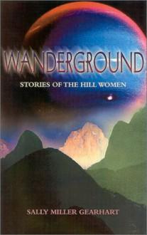 Wanderground: Stories of the Hill Women - Sally Miller Gearhart
